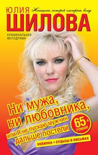 Шилова Юлия - Ни мужа, ни любовника, или Я не пускаю мужчин дальше постели